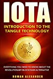 IOTA - Introduction to the Tangle Technology: Everything you need to know about the revolutionary blockchain alternative