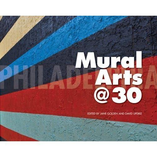Philadelphia Mural Arts @ 30 by Jane Golden (2014-03-03)