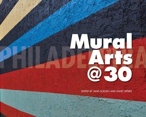 Philadelphia Mural Arts @ 30 by Golden, Jane, Updi...