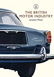 The British Motor Industry (Shire Library) by Jonathan Wood (2010-05-25)