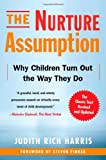 The Nurture Assumption: Why Children Turn Out the Way They Do: Written by Judith Rich Harris, 2009 Edition, (Rev Upd) Publisher: Free Press [Paperback]