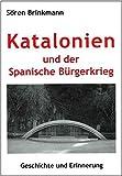 Katalonien und der Spanische Bürgerkrieg: Geschichte und Erinnerung (Kultur und Gesellschaft der katalanischen Länder) - Sören Brinkmann