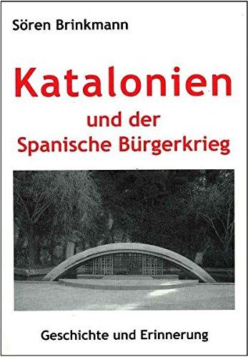 Katalonien und der Spanische Bürgerkrieg: Geschichte und Erinnerung (Kultur und Gesellschaft der katalanischen Länder)