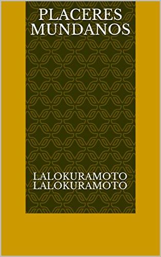 Placeres mundanos por Lalokuramoto Lalokuramoto