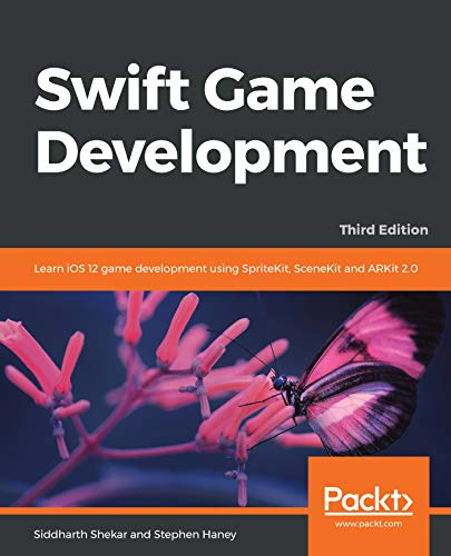 Swift Game Development: Learn iOS 12 game development using SpriteKit, SceneKit and ARKit 2.0, 3rd Edition (English Edition)