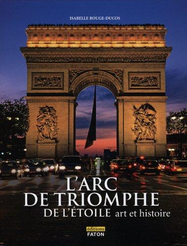 L'Arc de triomphe de l'Etoile : Panthéon de la France guerrière, art et histoire