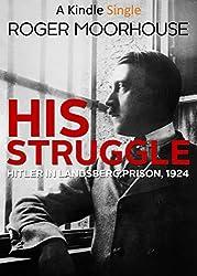 His Struggle: Hitler in Landsberg Prison, 1924 (Kindle Single)