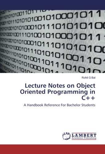 Lecture Notes on Object Oriented Programming in C++: A Handbook Reference For Bachelor Students - 9783659953699