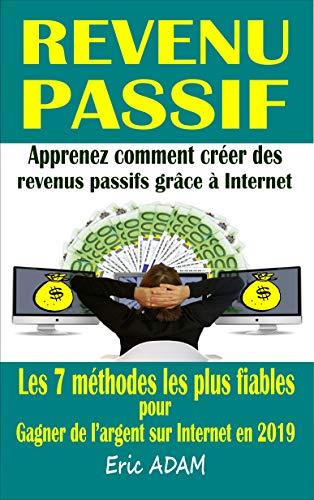 Couverture du livre Revenu passif: Apprenez comment créer des revenus passifs grâce à Internet ; les 7 méthodes les plus fiables pour gagner de l'argent sur Internet en 2019 : 1000 € mois minimum !