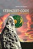 Der Steinzeit-Code: Die Schalenstein-Schrift - Herbert Kirnbauer