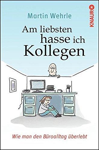 Am liebsten hasse ich Kollegen: Wie man den B??roalltag ??berlebt by Martin Wehrle (2012-08-06)