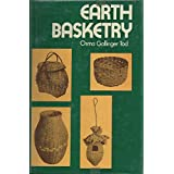 Earth Basketry: A Popular Hand-book Containing Concise Basketry Directions with Clear, Simple Diagrams - Designed for the Beginner as Well as the More Experienced Basket Weaver