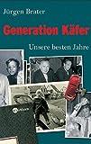 Generation Käfer: Unsere besten Jahre - Jürgen Brater