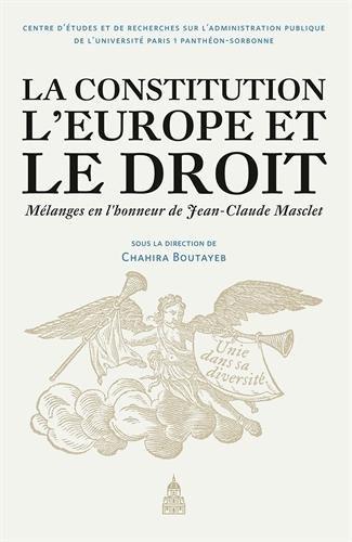 La Constitution, l'Europe et le droit - Mélanges en l'honneur de Jean-Claude Masclet