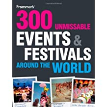 Frommer's 300 Unmissable Events and Festivals Around the World (Frommer's Day By Day - Pocket)
