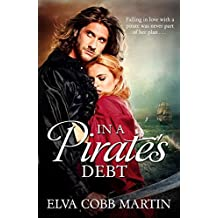 In a Pirate's Debt - Falling in love with a pirate was never part of her plan ... (Love on the High Seas) (English Edition)