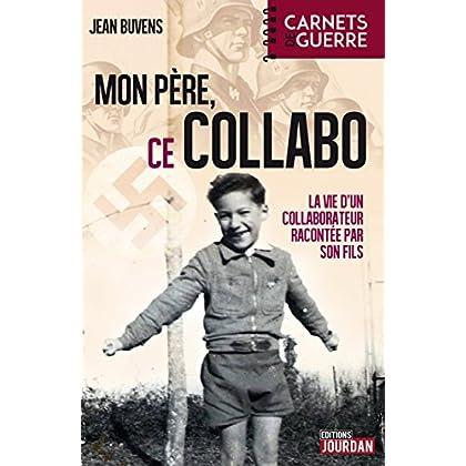 Mon père, ce collabo: La vie d'un collaborateur belge racontée par son fils (Carnets de guerre)