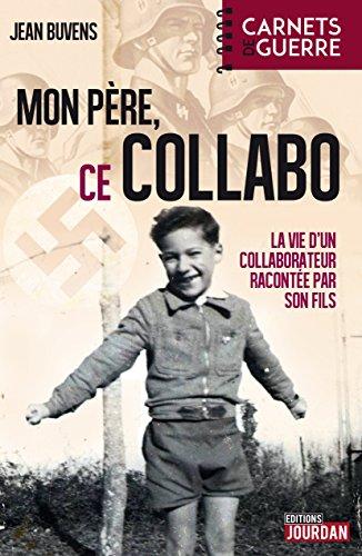 Mon père, ce collabo: La vie d'un collaborateur belge racontée par son fils (CARNETS GUERRE)