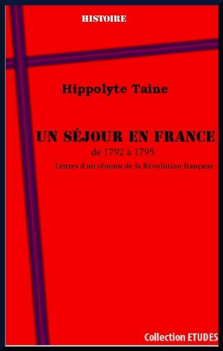 Un séjour en France de 1792 à 1795. Lettres d'un témoin de la Révolution française (French Edition)