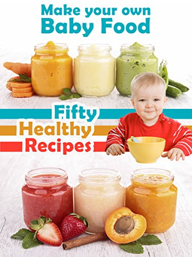 Make your own baby food 50 healthy baby food recipes using fresh make your own baby food 50 healthy baby food recipes using fresh and organic ingredients recipe top 50s book 39 ebook julie hatfield amazon forumfinder Image collections