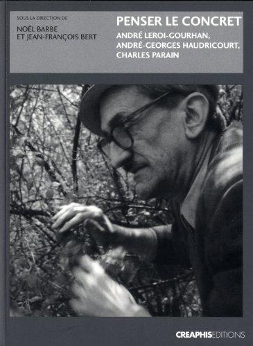 Penser le concret. André Leroi-Gourhan, André-Georges Haudricourt, Charles Parain