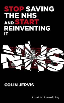 Stop Saving the NHS and Start Reinventing it by [Jervis, Colin]