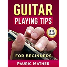 Guitar Playing Tips For Beginners (English Edition)