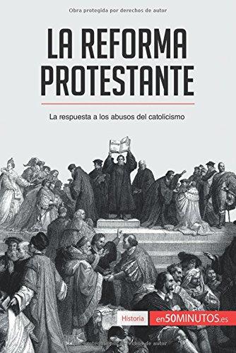 La Reforma protestante: La respuesta a los abusos del catolicismo