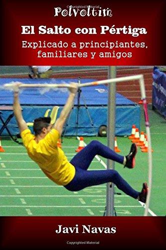 El salto con pértiga explicado a principiantes, familiares y amigos: Volume 4 (Polvoltim. El salto con pértiga)