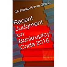 Recent Judgment on Bankruptcy Code 2016 (PKG's Indian Business Laws in brief) (English Edition)
