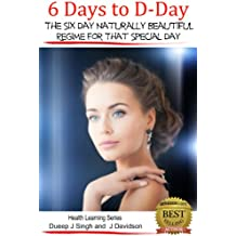 6 Days to D-Day The Six Day Naturally Beautiful Regime for That Special Day (Health Learning Series Book 28) (English Edition)