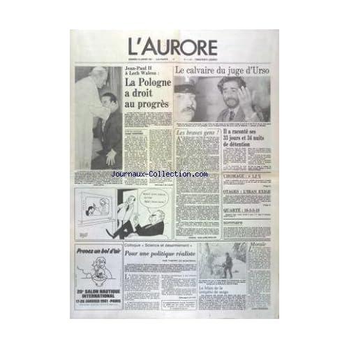 AURORE (L') [No 11301] du 16/01/1981 - LE CALVAIRE DU JUGE D'URSO QUI A RACONTE SES 33 JOURS DE DETENTION - JEAN-PAUL II A LECH WALESA - LA POLOGNE A DROIT AU PROGRES - OTAGES - L'IRAN EXIGE - COLLOQUE SCIENCE ET DESARMEMENT PAR DE MONTBRIAL