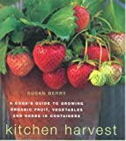 : Kitchen Harvest: A Cook's Guide to Growing Organic Fruit, Vegetables and Herbs in Containers