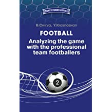 Football. Analyzing the game with the professional team footballers. (Science of winning in football)