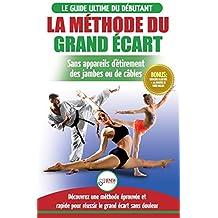 La Méthode du Grand Écart: Guide Pour une Flexibilité Sûre: Exercices pour Reuissir le Grand Écart Sans Appareil d'Étirement (Livre en Français / Splits Method French Book)