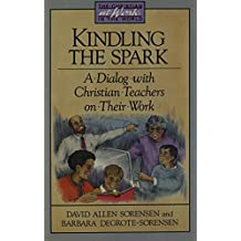 Kindling the Spark: A Dialogue with Christian Teachers on Their Work (Christian at Work in the World) by David Allen Sorensen (1997-03-06)