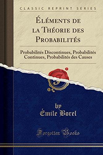 Elements de la Theorie Des Probabilites: Probabilites Discontinues, Probabilites Continues, Probabilites Des Causes (Classic Reprint)