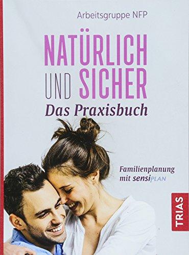 Natürlich und sicher - Das Praxisbuch: Familienplanung mit Sensiplan