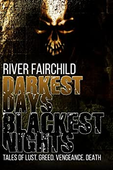 Darkest Days, Blackest Nights: Tales of lust. Greed. Vengeance. Death. (English Edition) di [Fairchild, River]