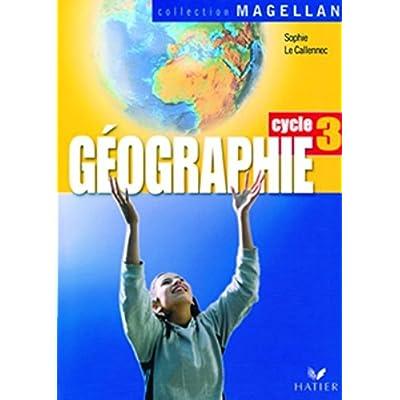 Géographie Cycle 3 : Avec 1 atlas de géographie
