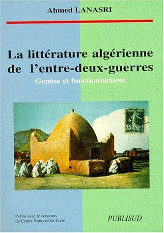 La littérature algérienne de l'entre-deux-guerres : Genèse et fonctionnement