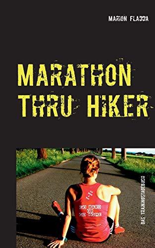 Marathon Thru Hiker: Das Trainingstagebuch