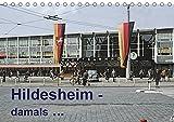 Hildesheim - damals ... (Tischkalender 2019 DIN A5 quer): Hildesheim hat sich verändert! Aufnahmen der 60er und 70er Jahre bringen das alte Flair zurück. (Monatskalender, 14 Seiten ) (CALVENDO Orte)