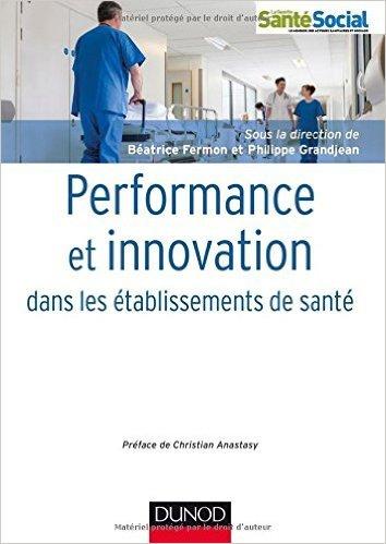 Performance et innovation dans les tablissements de sant de Batrice Fermon,Philippe Grandjean ( 1 avril 2015 )