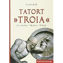 "Tatort """"Troia"""". Geschichte, Mythen, Politik"