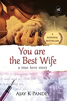 You are the Best Wife: A True Love Story by [Pandey, Ajay]