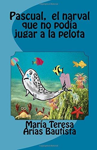 Pascual, el narval que no podía jugar a la pelota: Volume 4 (El Tintero de los sueos)