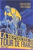 La République du Tour de France : [1903-2003] / Jean-Luc Boeuf et Yves Léonard | Léonard, Yves (1961-....). auteur