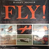 Fly!: A Brief History of Flight Illustrated (Willa Perlman Books) by Barry Moser (1993-09-01)