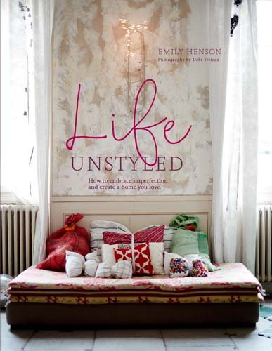Life Unstyled: How to Embrace Imperfection and Create a Home You Love por Emily Henson